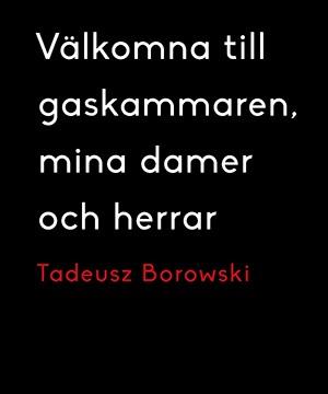 Omslag: Tadeusz Borowski - Välkomna till gaskammaren, mina damer och herrar