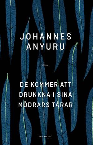 Omslag: Johannes Anyuru - De kommer att drunka i sina mödrars tårar